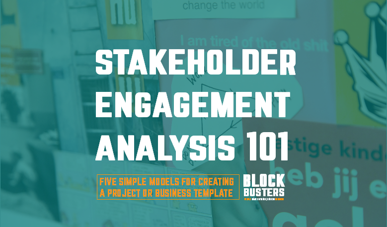 Stakeholder engagement analysis 101: Five simple models to create your project / business template