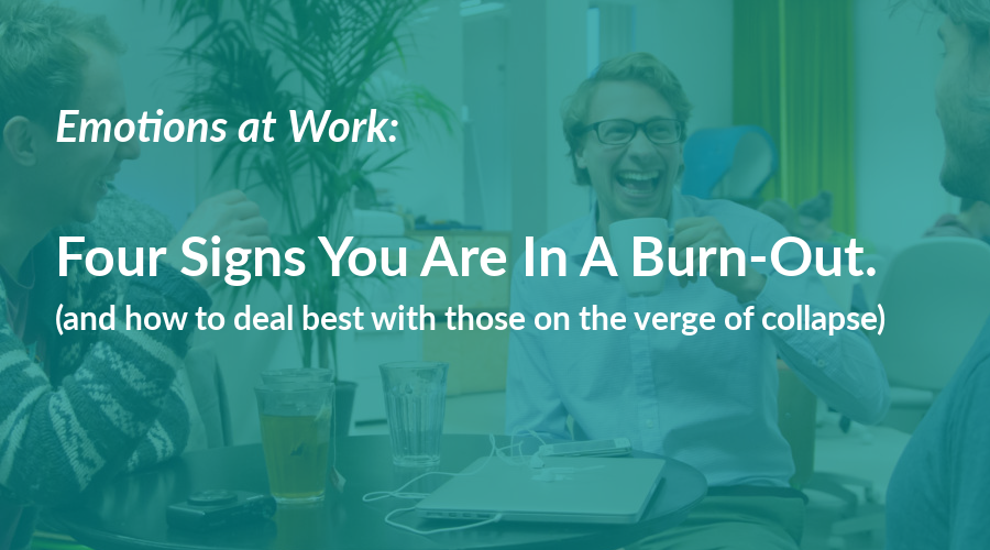 Four signs you are in a burn-out. And how to deal best with those on the verge.
